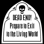 Dead End!  Prepare to Exit to Better Haunts & Graveyards!